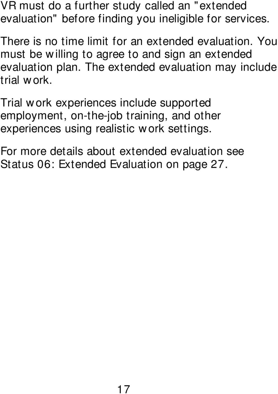 The extended evaluation may include trial work.