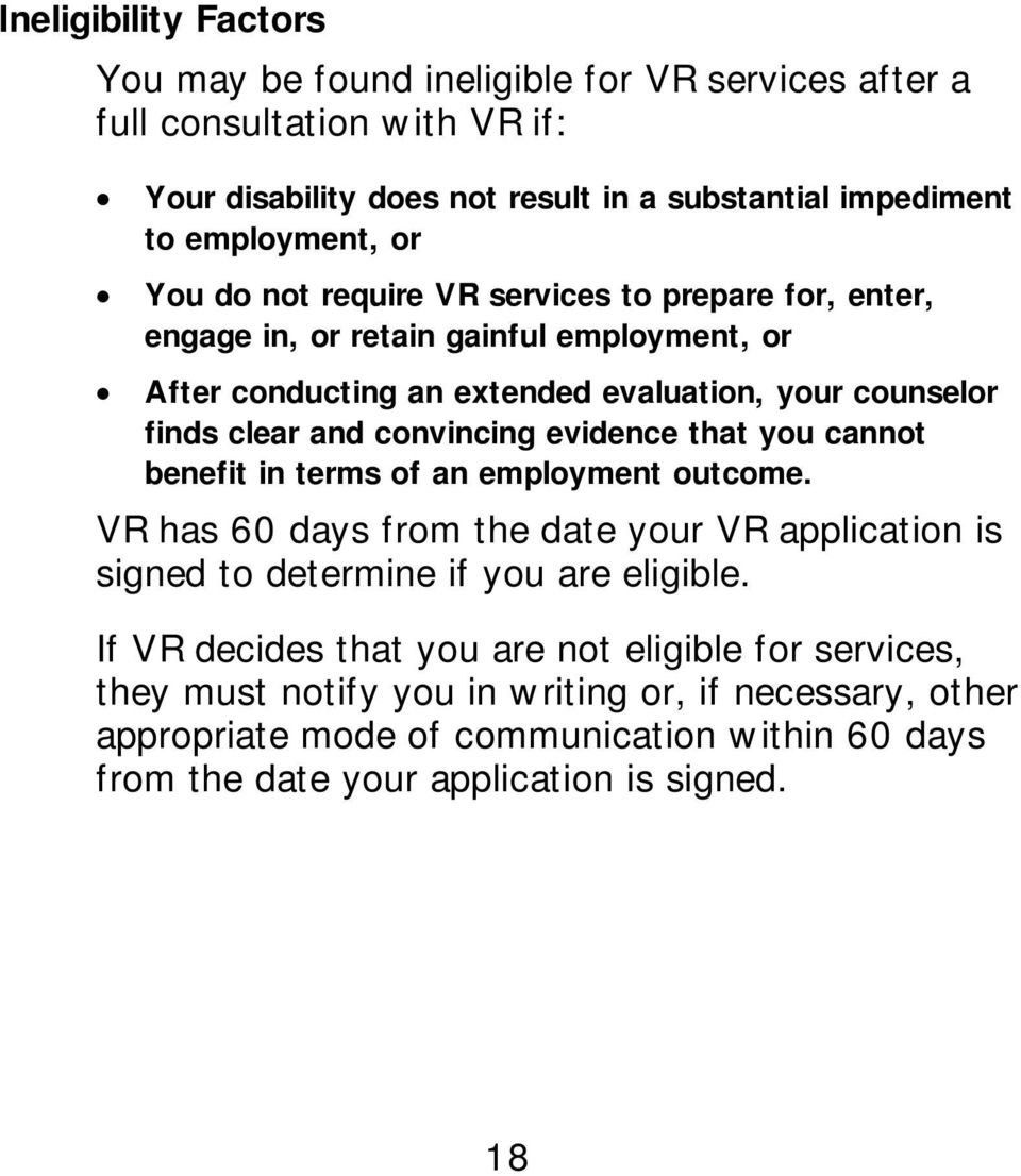 evidence that you cannot benefit in terms of an employment outcome. VR has 60 days from the date your VR application is signed to determine if you are eligible.
