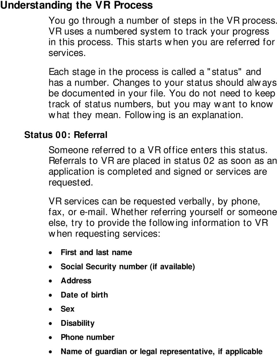 You do not need to keep track of status numbers, but you may want to know what they mean. Following is an explanation. Status 00: Referral Someone referred to a VR office enters this status.