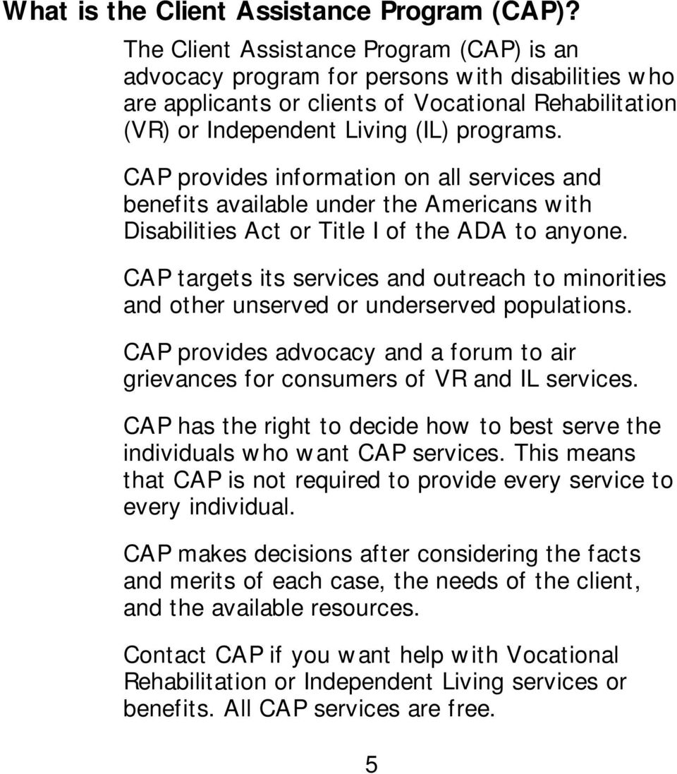 CAP provides information on all services and benefits available under the Americans with Disabilities Act or Title I of the ADA to anyone.