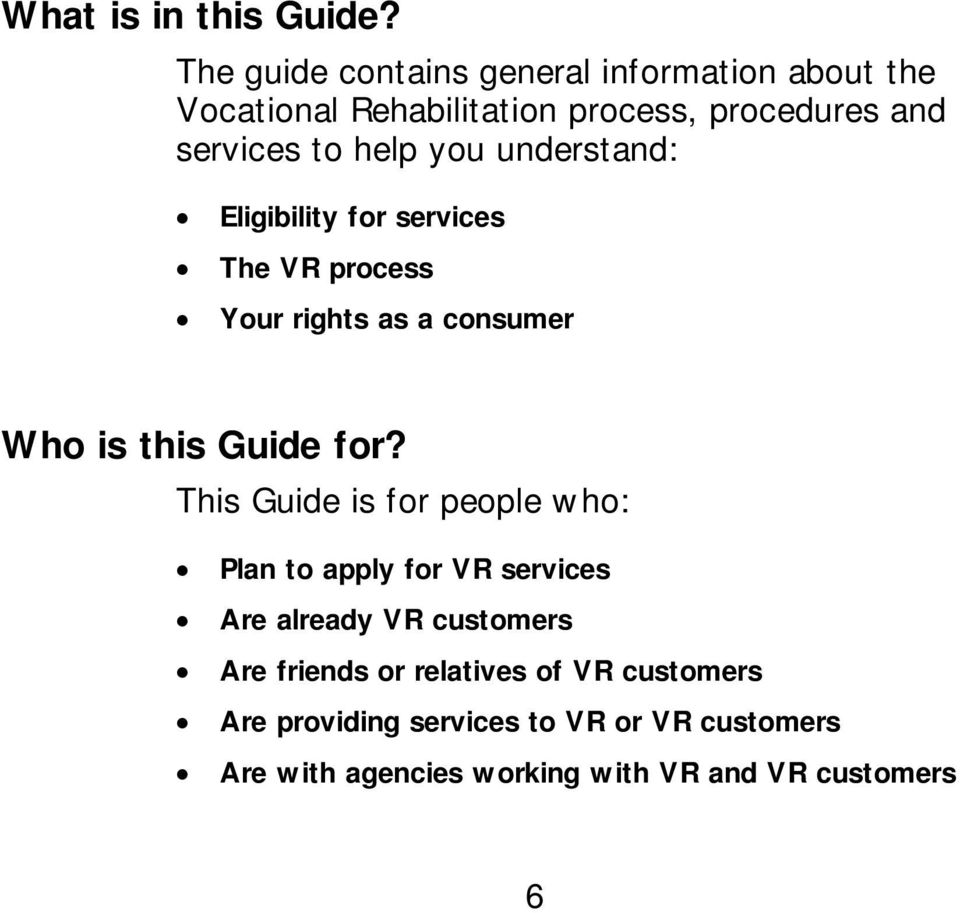 you understand: Eligibility for services The VR process Your rights as a consumer Who is this Guide for?