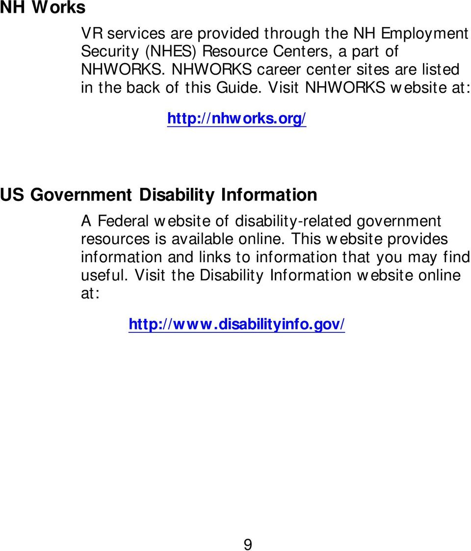 org/ US Government Disability Information A Federal website of disability-related government resources is available online.