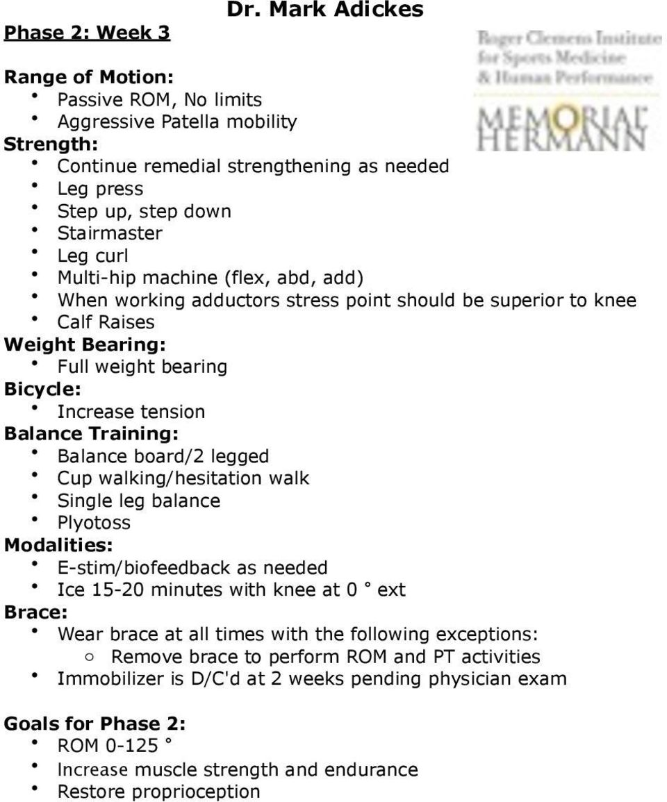 the following exceptions: o Remove brace to perform ROM and PT activities Immobilizer is