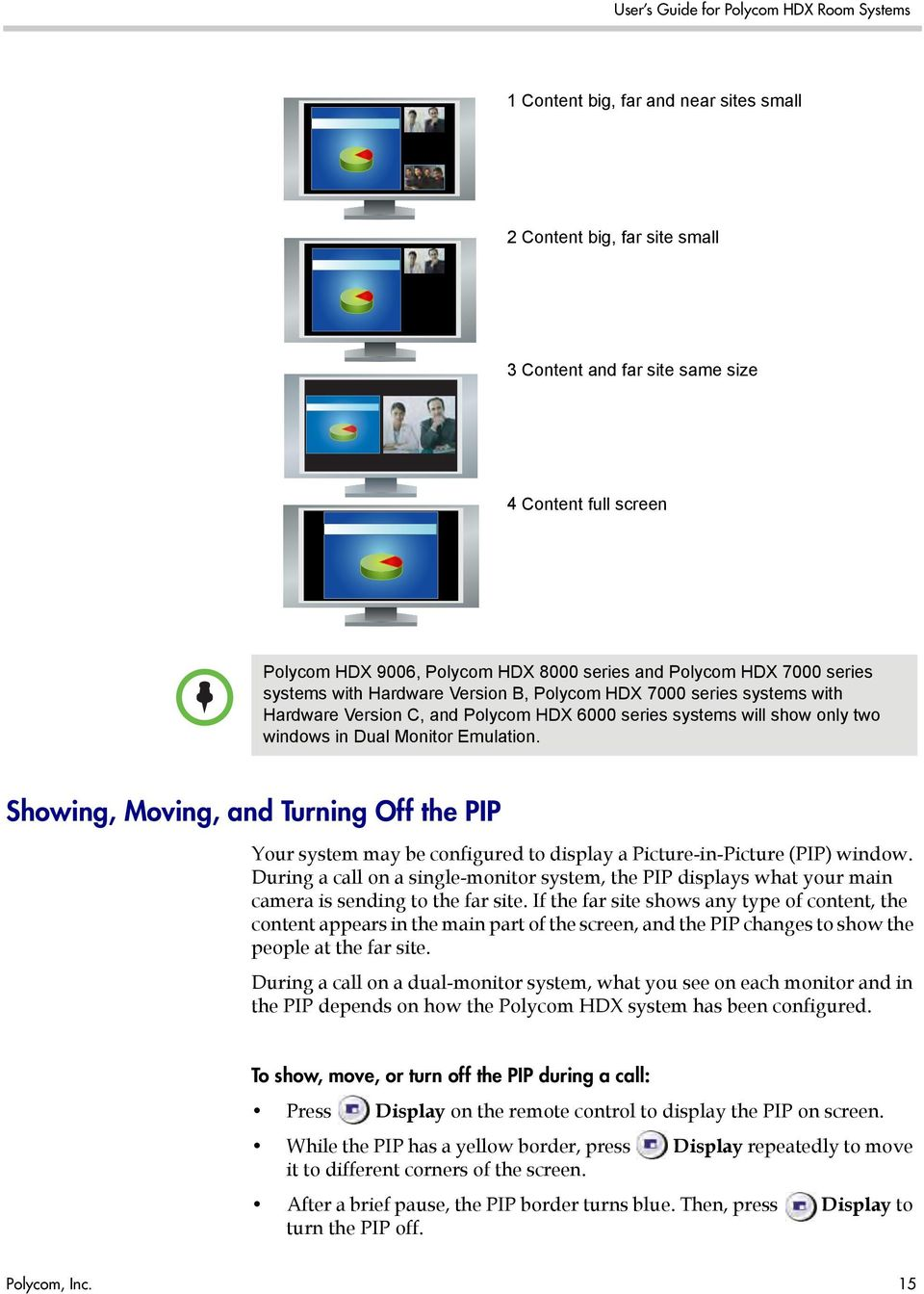 Showing, Moving, and Turning Off the PIP Your system may be configured to display a Picture-in-Picture (PIP) window.