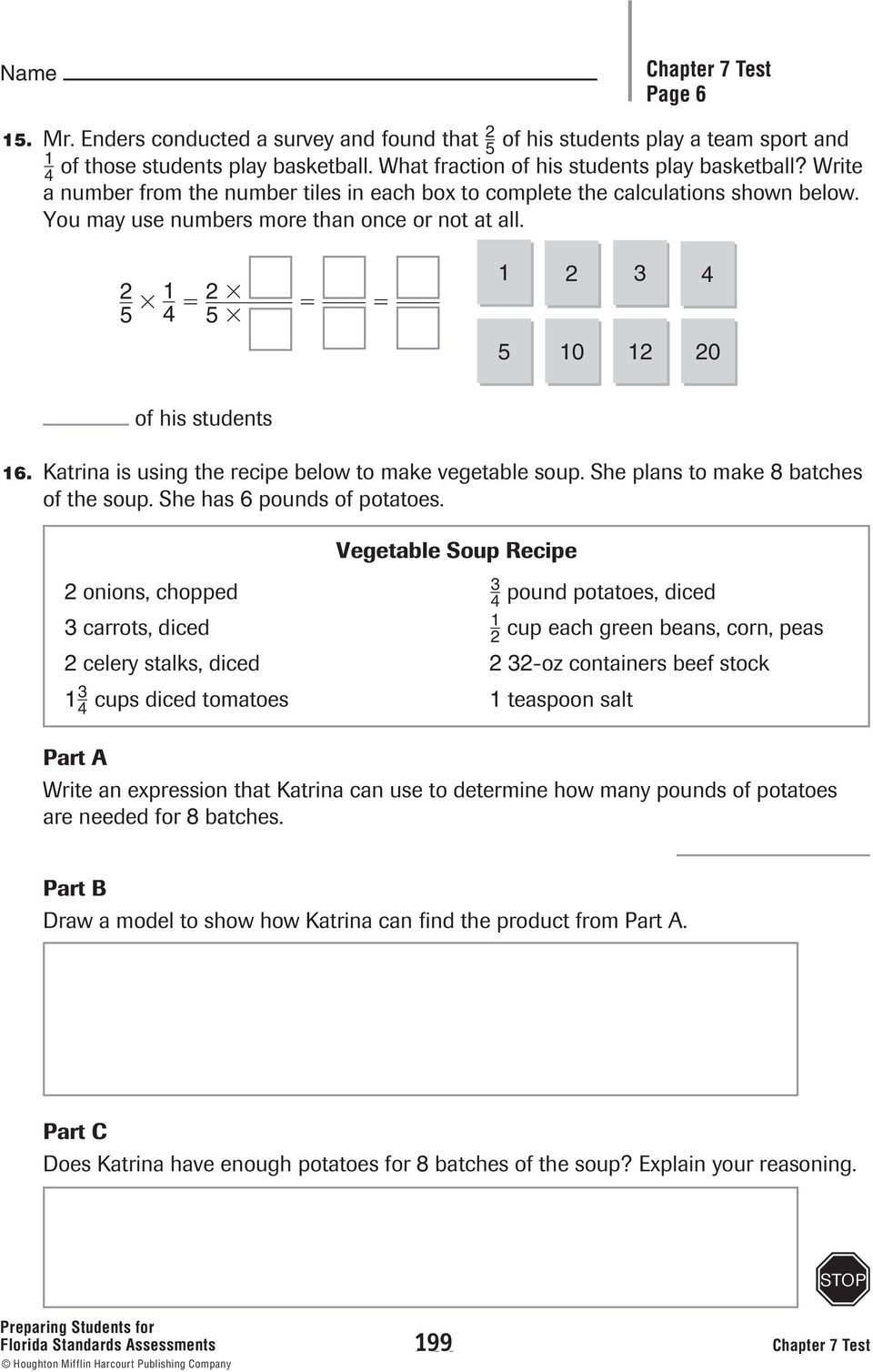 Katrina is using the recipe below to make vegetable soup. She plans to make 8 batches of the soup. She has 6 pounds of potatoes.