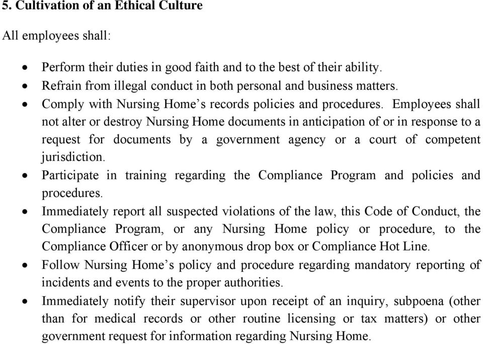 Employees shall not alter or destroy Nursing Home documents in anticipation of or in response to a request for documents by a government agency or a court of competent jurisdiction.