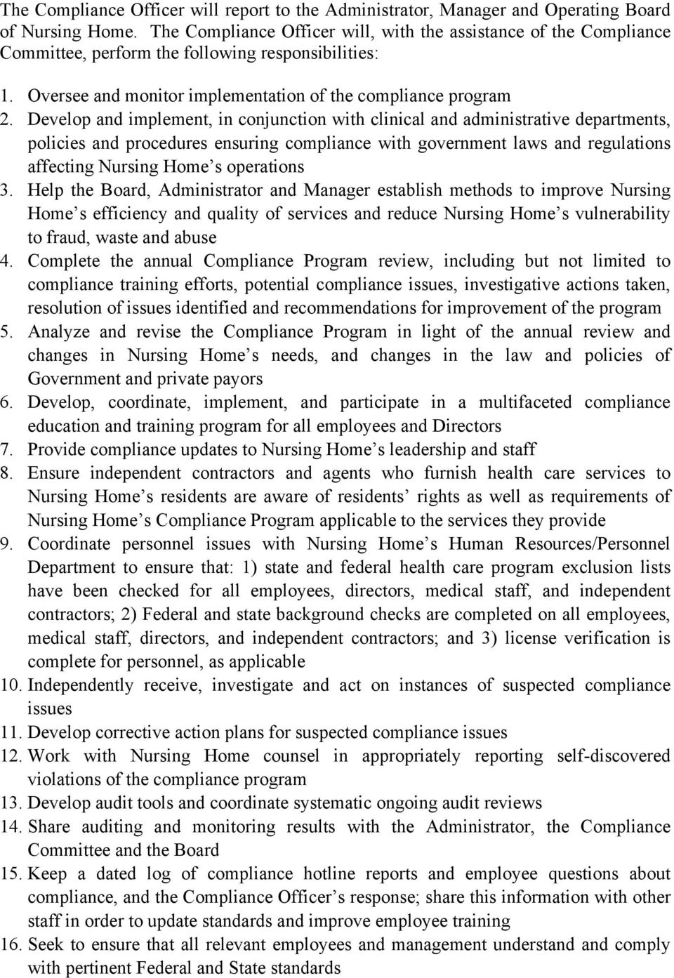 Develop and implement, in conjunction with clinical and administrative departments, policies and procedures ensuring compliance with government laws and regulations affecting Nursing Home s