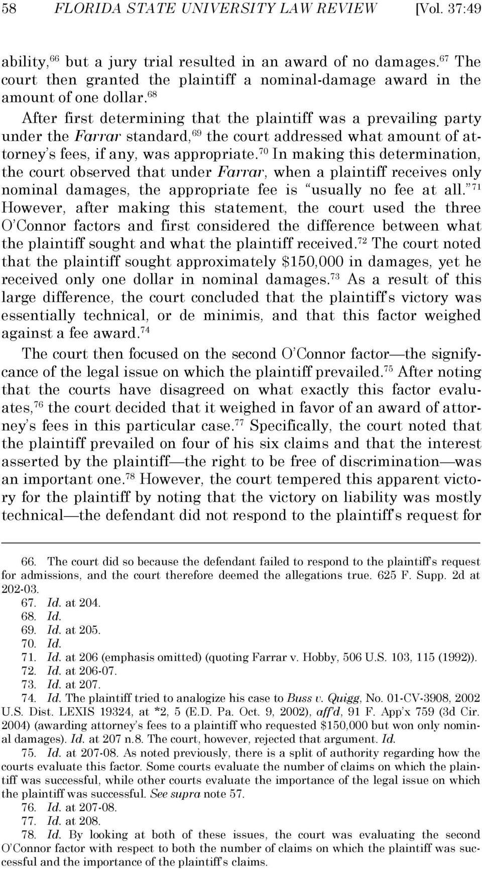 68 After first determining that the plaintiff was a prevailing party under the Farrar standard, 69 the court addressed what amount of attorney s fees, if any, was appropriate.