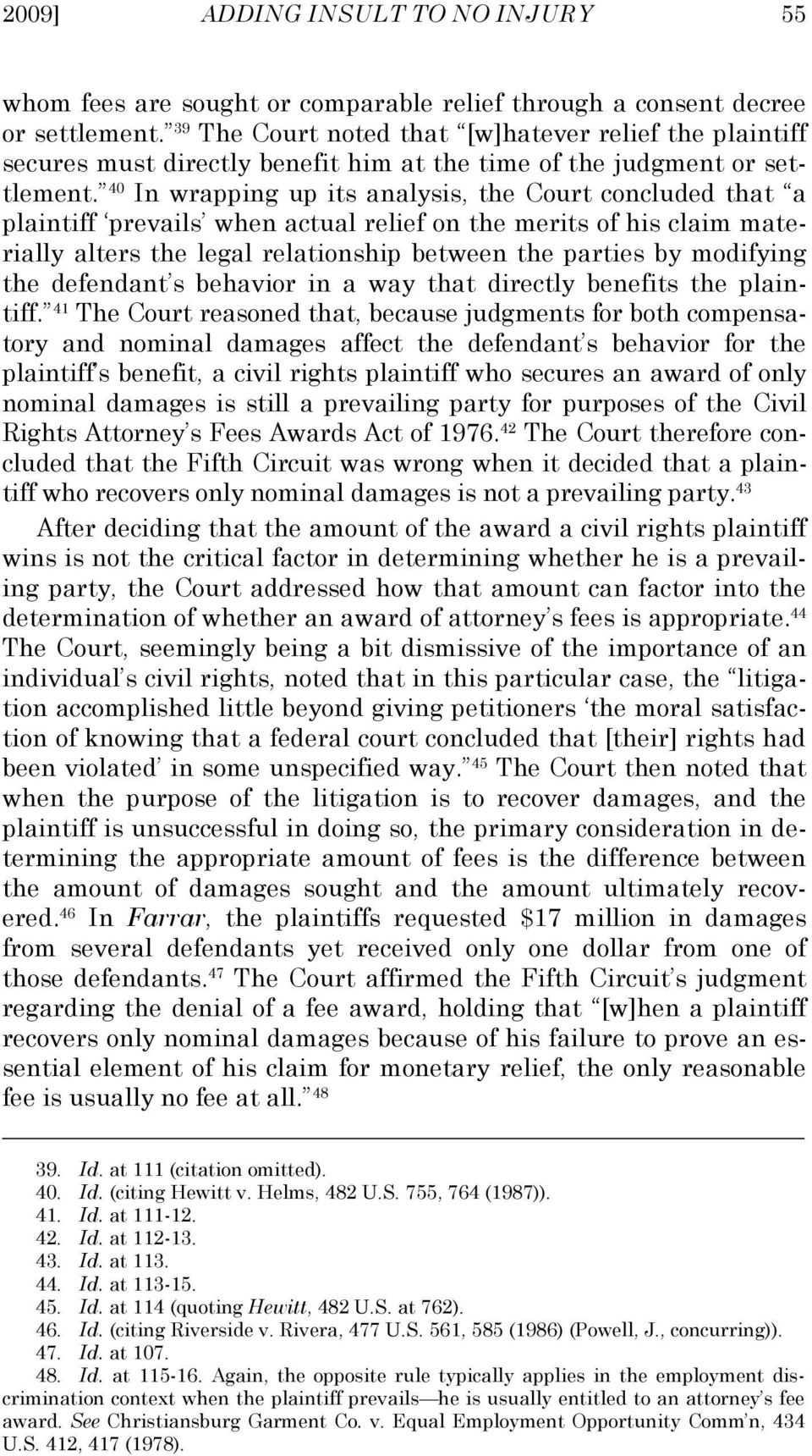 40 In wrapping up its analysis, the Court concluded that a plaintiff prevails when actual relief on the merits of his claim materially alters the legal relationship between the parties by modifying