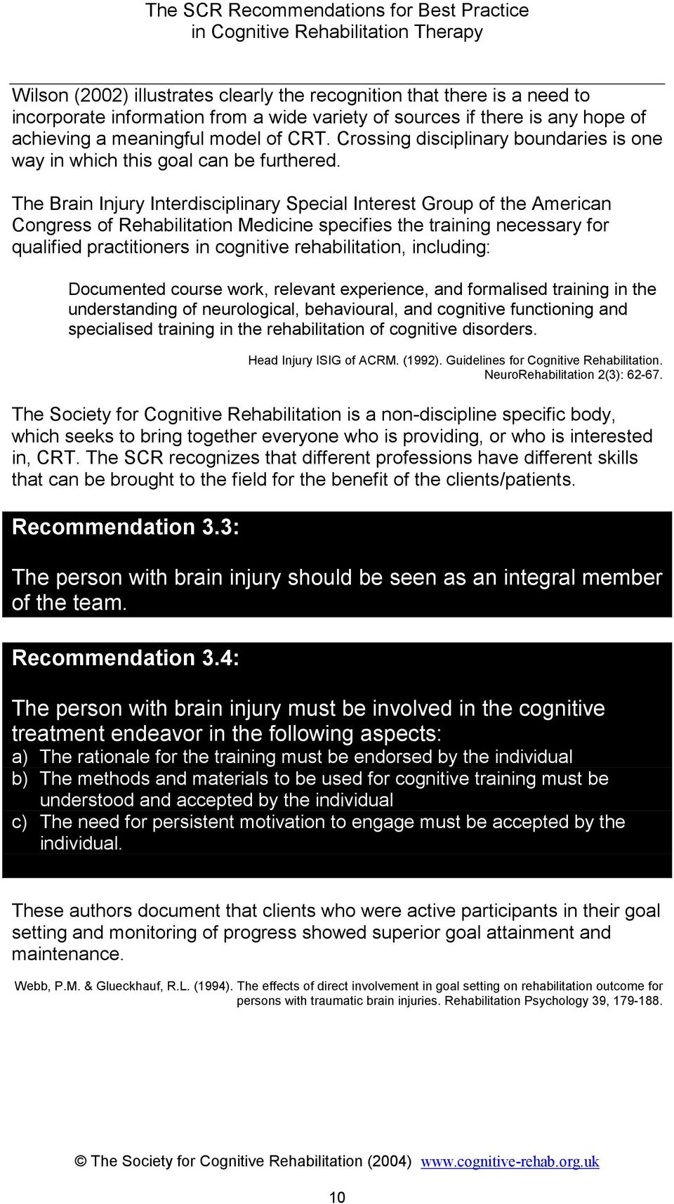 The Brain Injury Interdisciplinary Special Interest Group of the American Congress of Rehabilitation Medicine specifies the training necessary for qualified practitioners in cognitive rehabilitation,