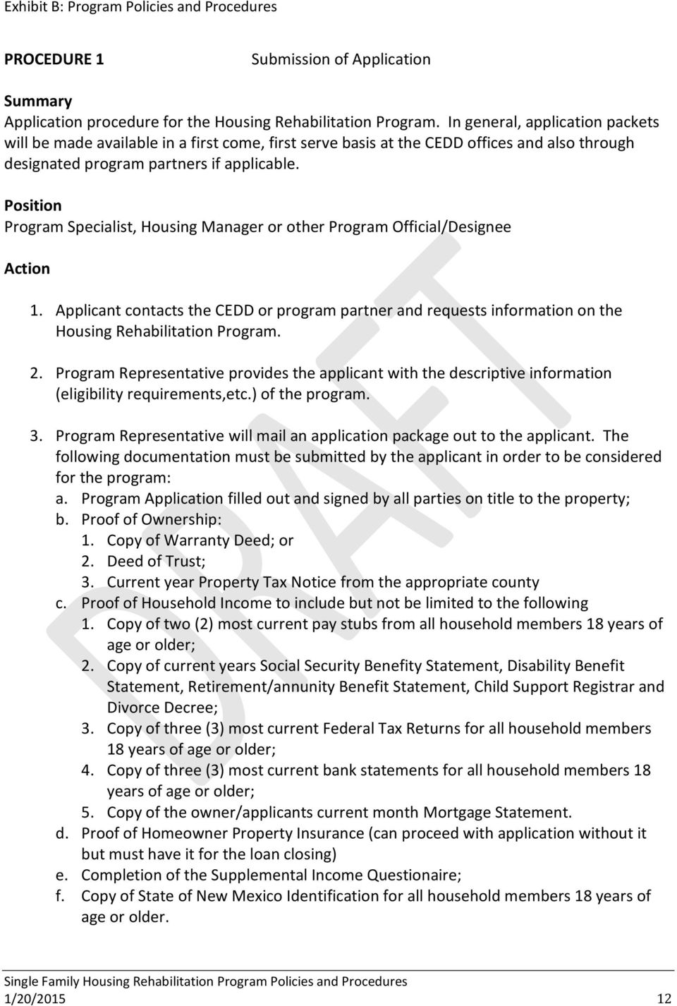 Position Program Specialist, Housing Manager or other Program Official/Designee Action 1. Applicant contacts the CEDD or program partner and requests information on the Housing Rehabilitation Program.