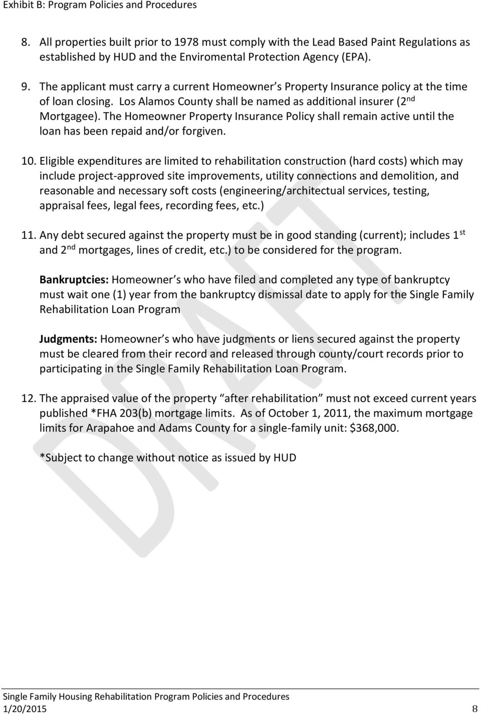 The Homeowner Property Insurance Policy shall remain active until the loan has been repaid and/or forgiven. 10.