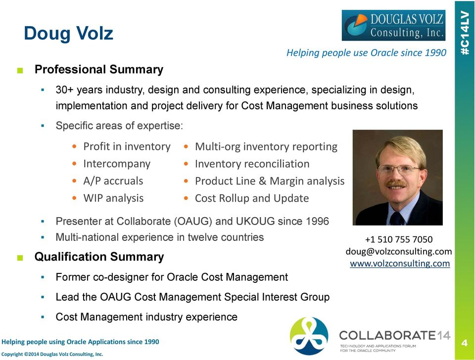 analysis Cost Rollup and Update Presenter at Collaborate (OAUG) and UKOUG since 1996 Multi-national experience in twelve countries Qualification Summary Former co-designer for Oracle Cost Management