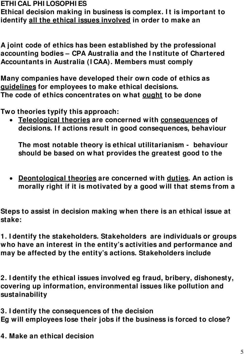 Chartered Accountants in Australia (ICAA). Members must comply Many companies have developed their own code of ethics as guidelines for employees to make ethical decisions.