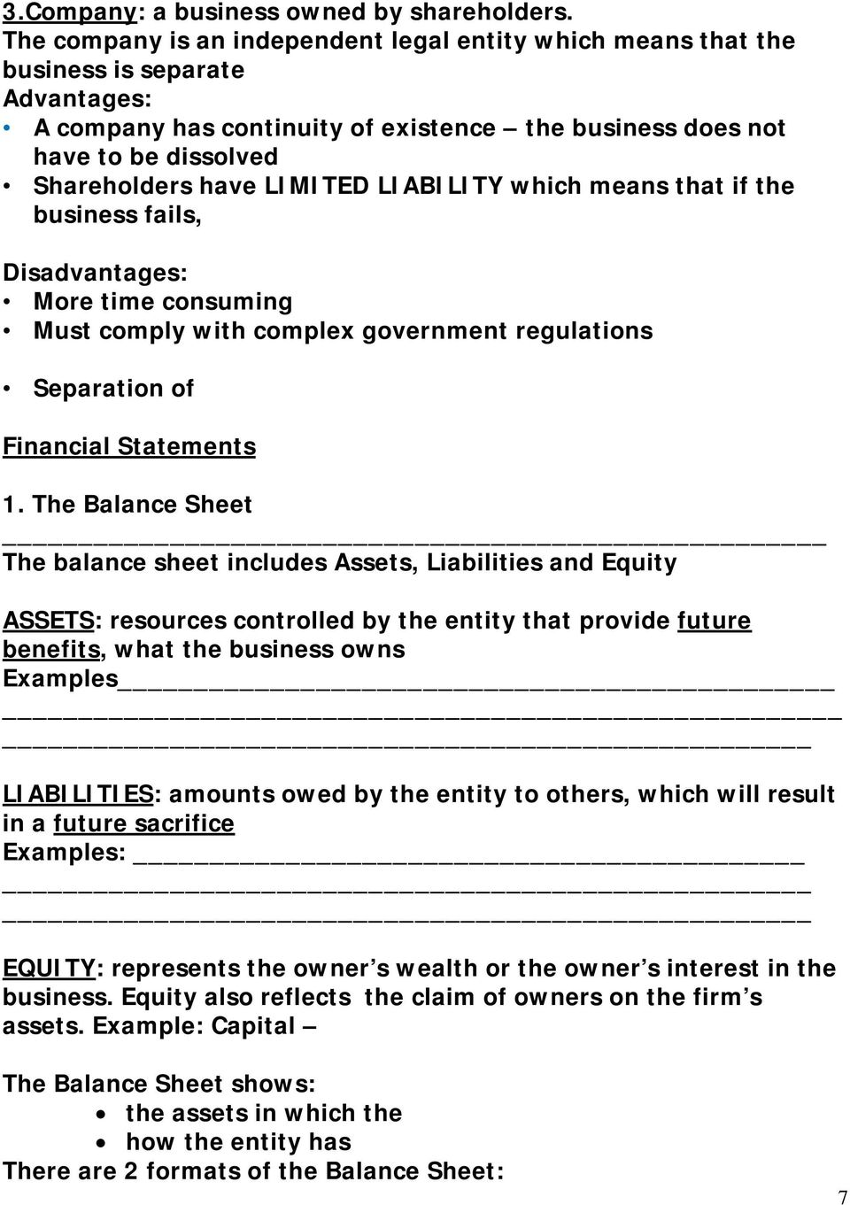 LIMITED LIABILITY which means that if the business fails, Disadvantages: More time consuming Must comply with complex government regulations Separation of Financial Statements 1.