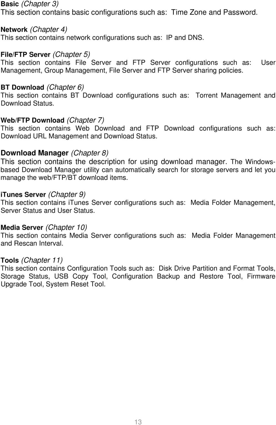 BT Download (Chapter 6) This section contains BT Download configurations such as: Torrent Management and Download Status.