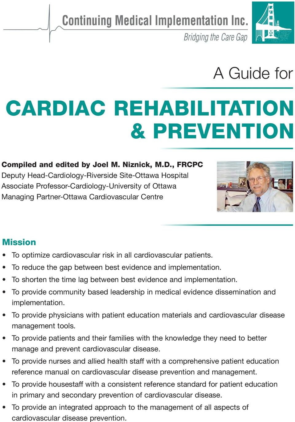 , FRCPC Deputy Head-Cardiology-Riverside Site-Ottawa Hospital Associate Professor-Cardiology-University of Ottawa Managing Partner-Ottawa Cardiovascular Centre Mission To optimize cardiovascular risk