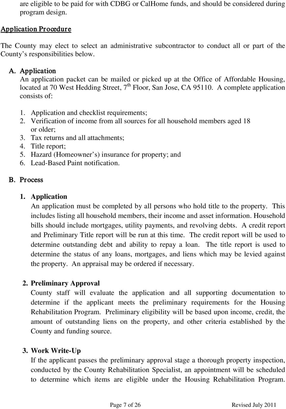 Application An application packet can be mailed or picked up at the Office of Affordable Housing, located at 70 West Hedding Street, 7 th Floor, San Jose, CA 95110.
