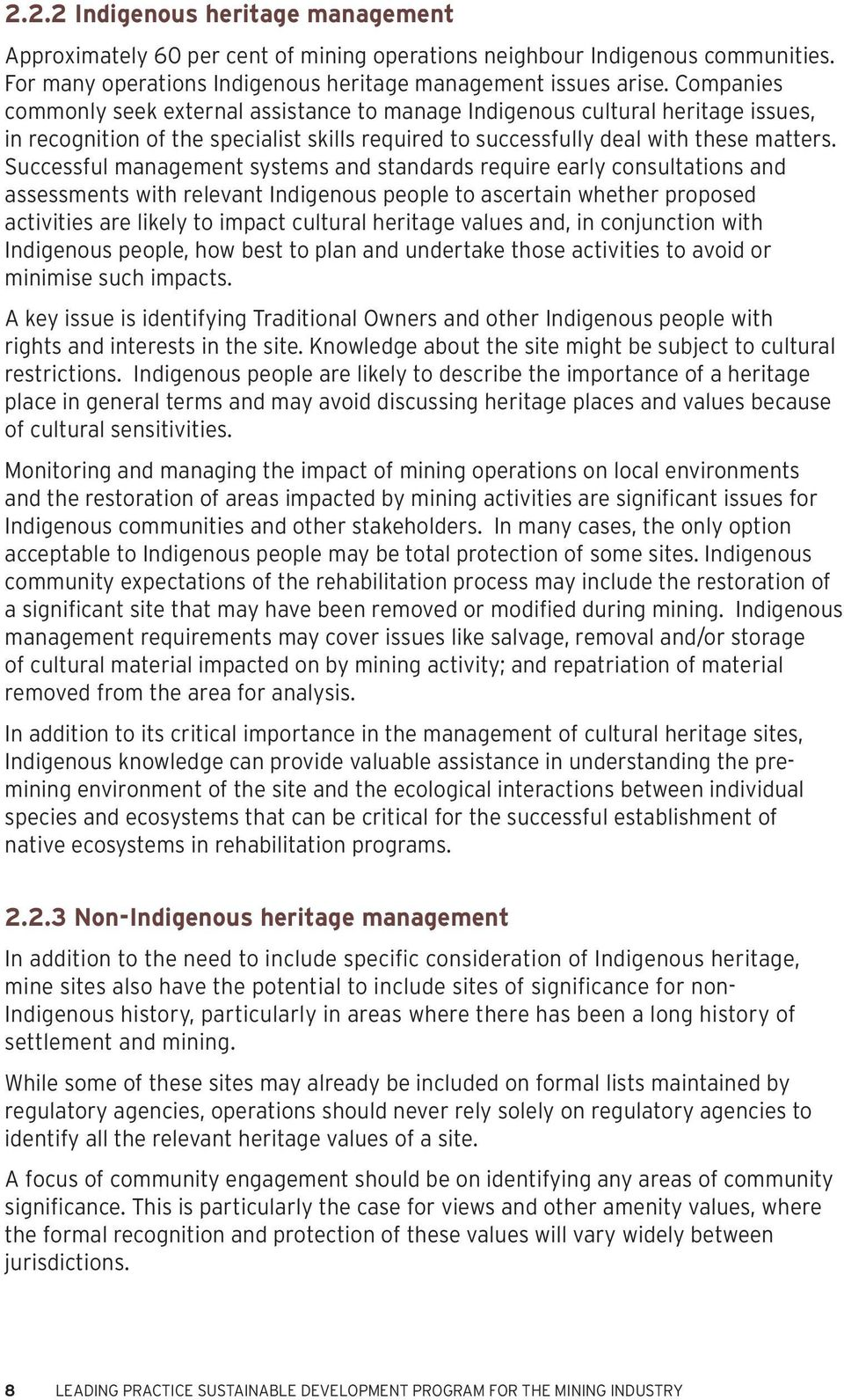 Successful management systems and standards require early consultations and assessments with relevant Indigenous people to ascertain whether proposed activities are likely to impact cultural heritage