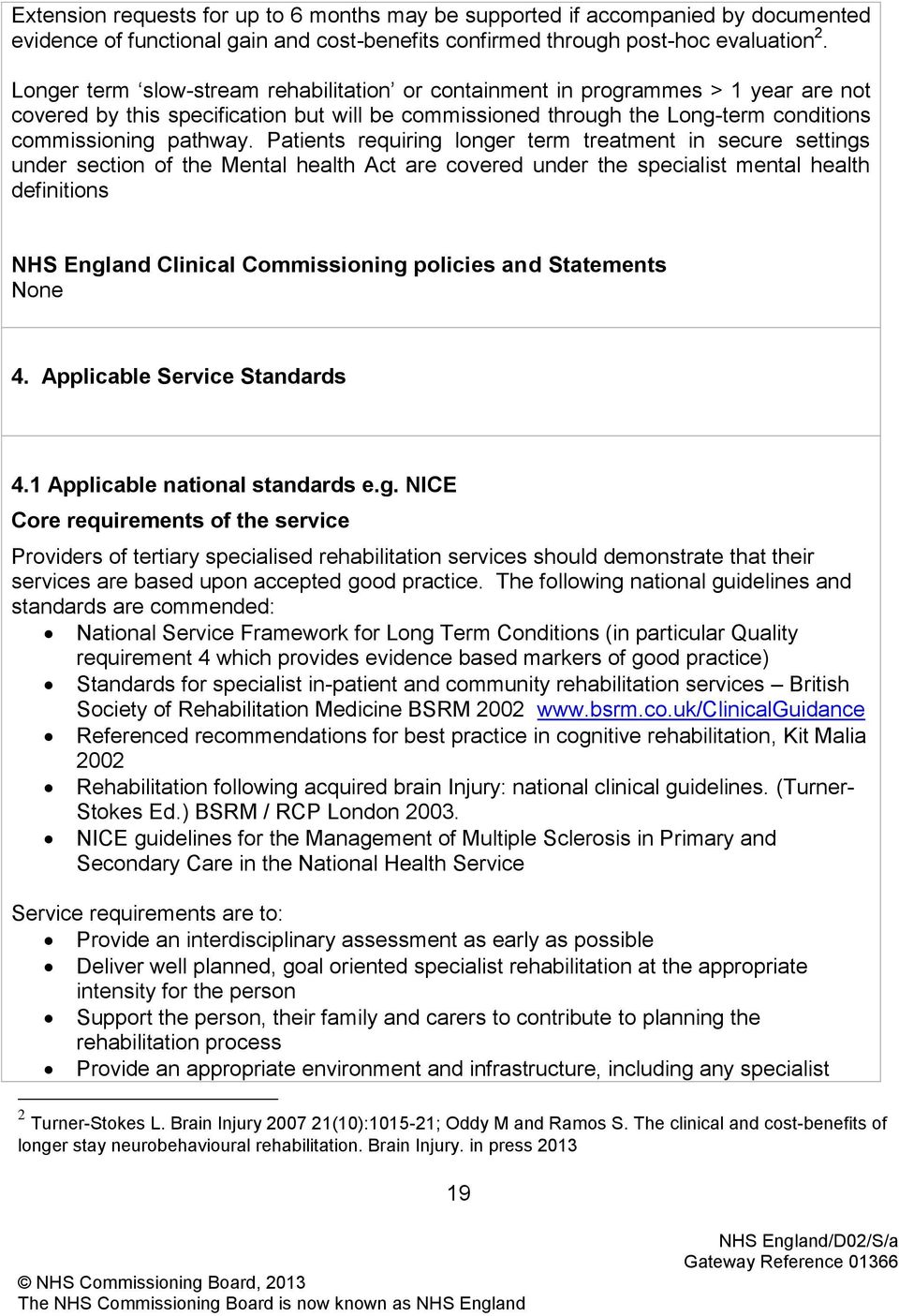 Patients requiring longer term treatment in secure settings under section of the Mental health Act are covered under the specialist mental health definitions NHS England Clinical Commissioning