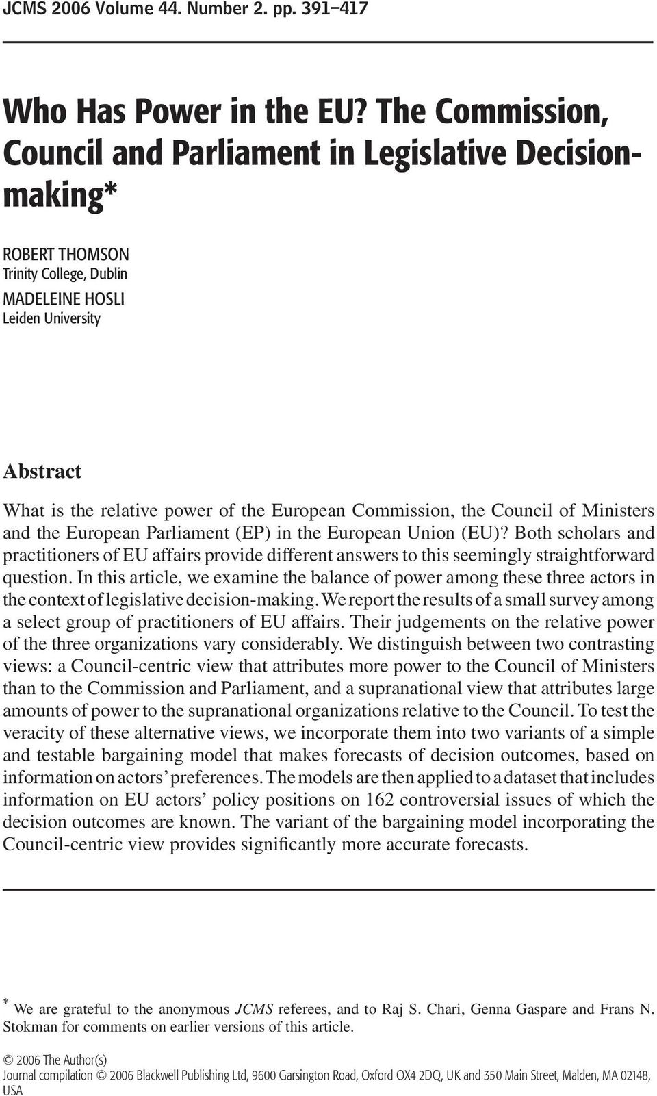 Commission, the Council of Ministers and the European Parliament (EP) in the European Union (EU)?