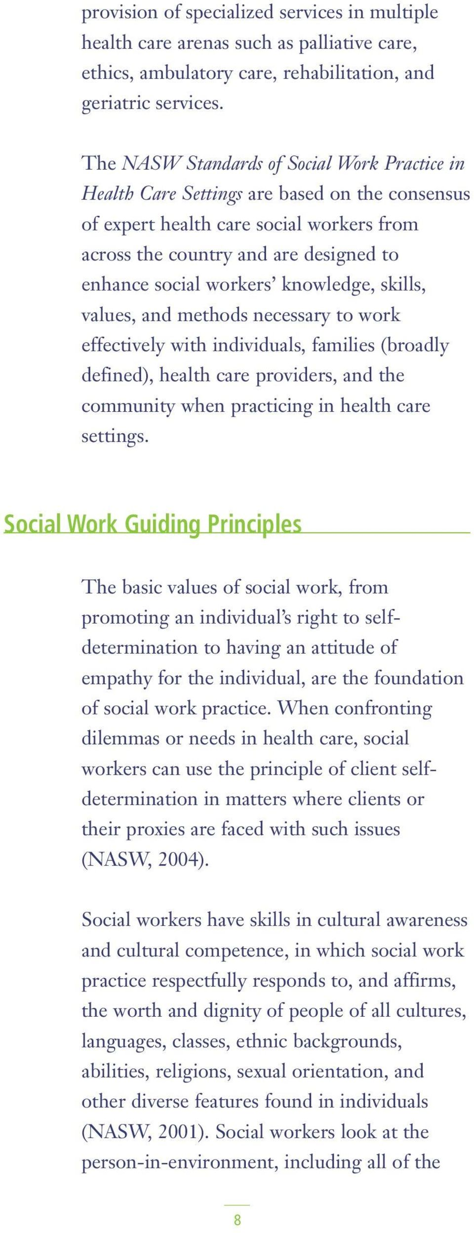 knowledge, skills, values, and methods necessary to work effectively with individuals, families (broadly defined), health care providers, and the community when practicing in health care settings.