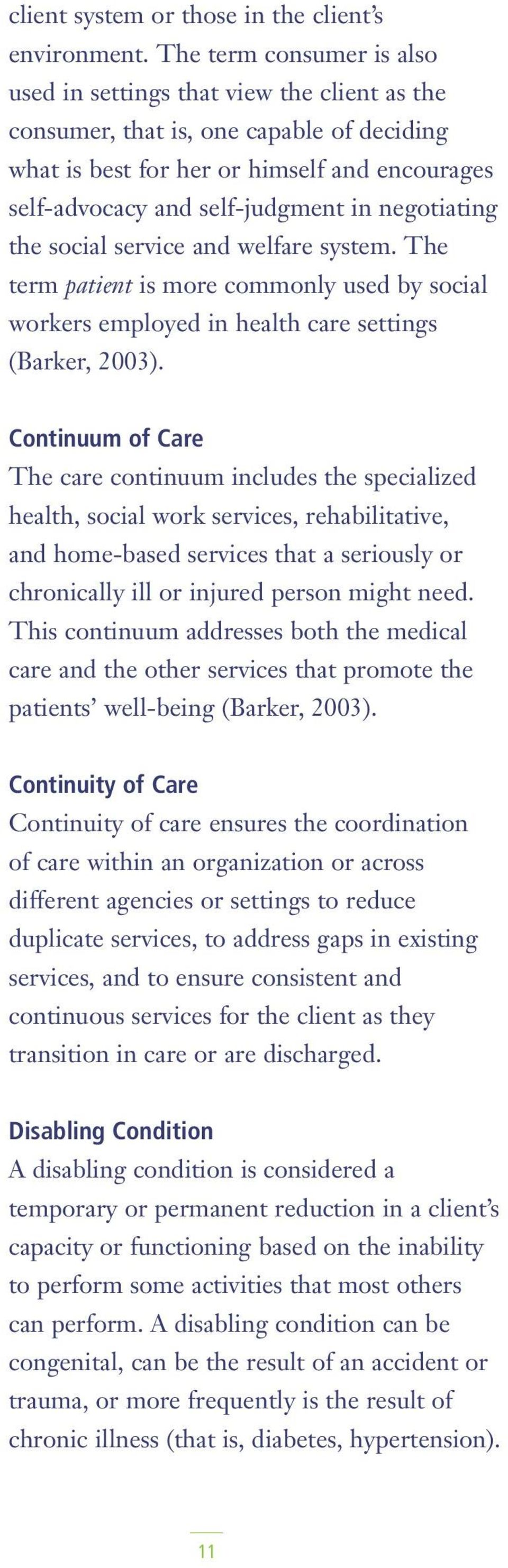 negotiating the social service and welfare system. The term patient is more commonly used by social workers employed in health care settings (Barker, 2003).