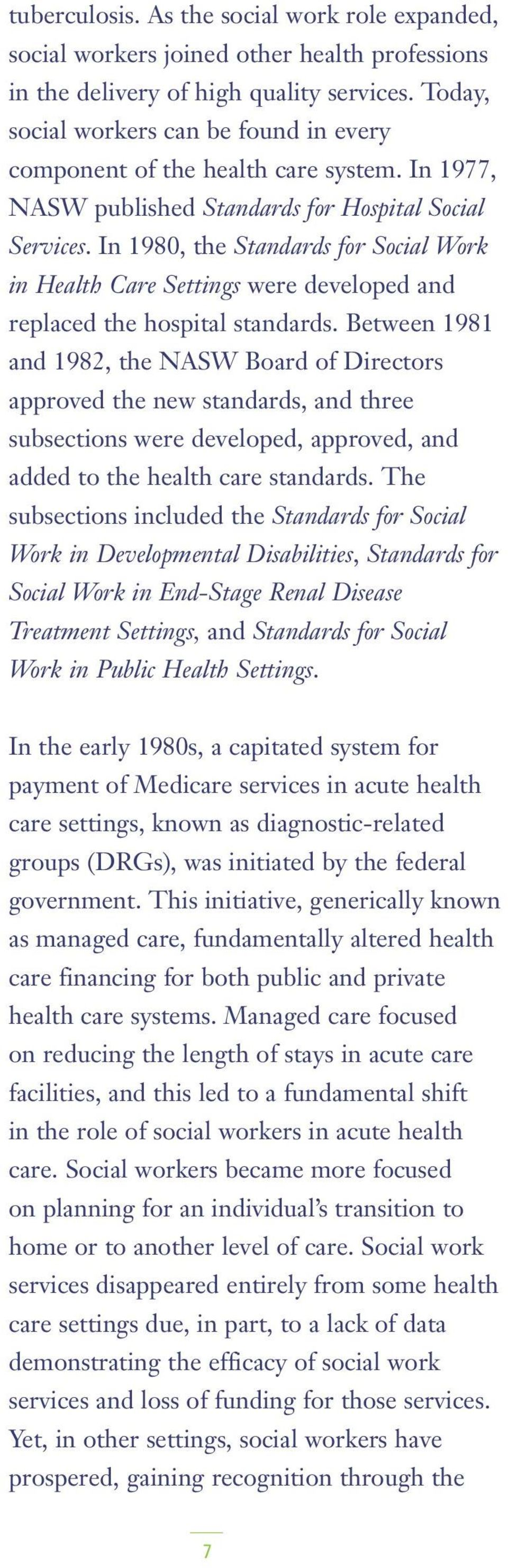 In 1980, the Standards for Social Work in Health Care Settings were developed and replaced the hospital standards.