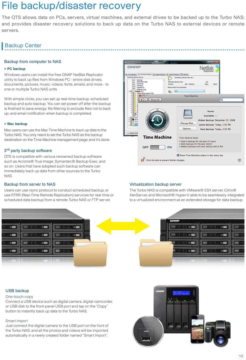 Backup Center Backup from computer to NAS > PC backup Windows users can install the free QNAP NetBak Replicator utility to back up files from Windows PC - entire disk drives, documents, pictures,