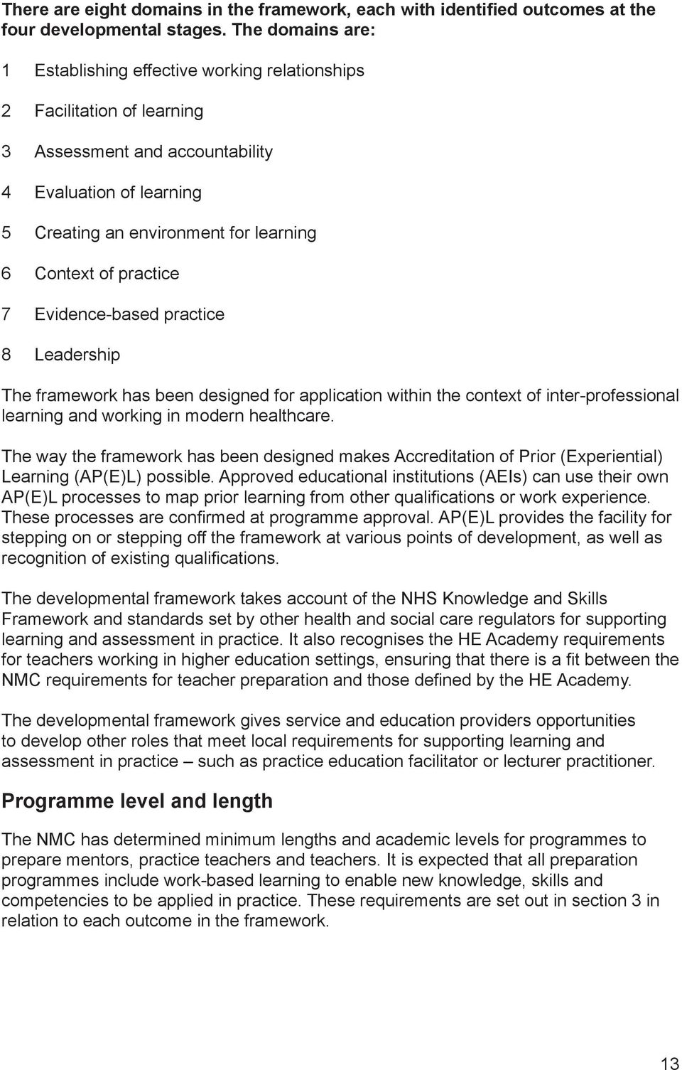practice 7 Evidence-based practice 8 Leadership The framework has been designed for application within the context of inter-professional learning and working in modern healthcare.