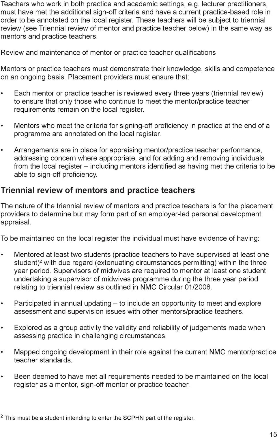 These teachers will be subject to triennial review (see Triennial review of mentor and practice teacher below) in the same way as mentors and practice teachers.