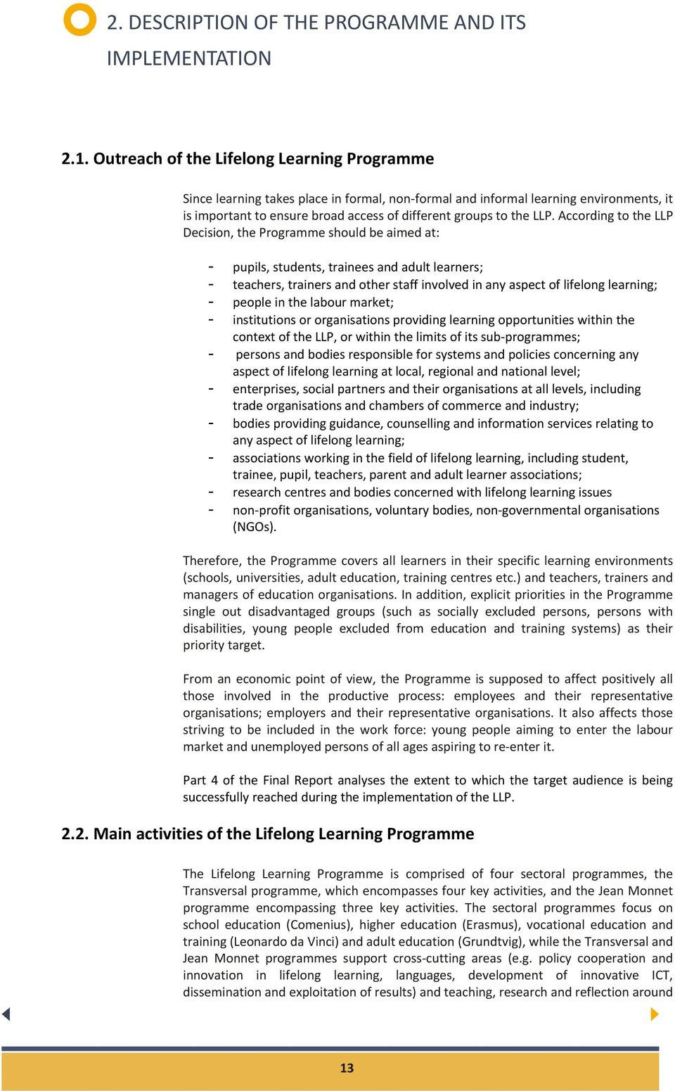 According to the LLP Decision, the Programme should be aimed at: - pupils, students, trainees and adult learners; - teachers, trainers and other staff involved in any aspect of lifelong learning; -