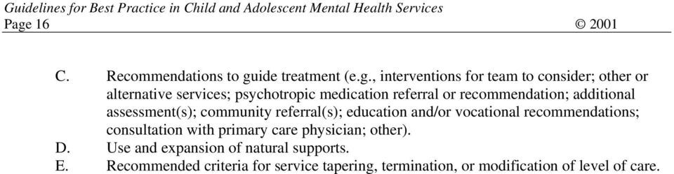 referral(s); education and/or vocational recommendations; consultation with primary care physician; other). D.