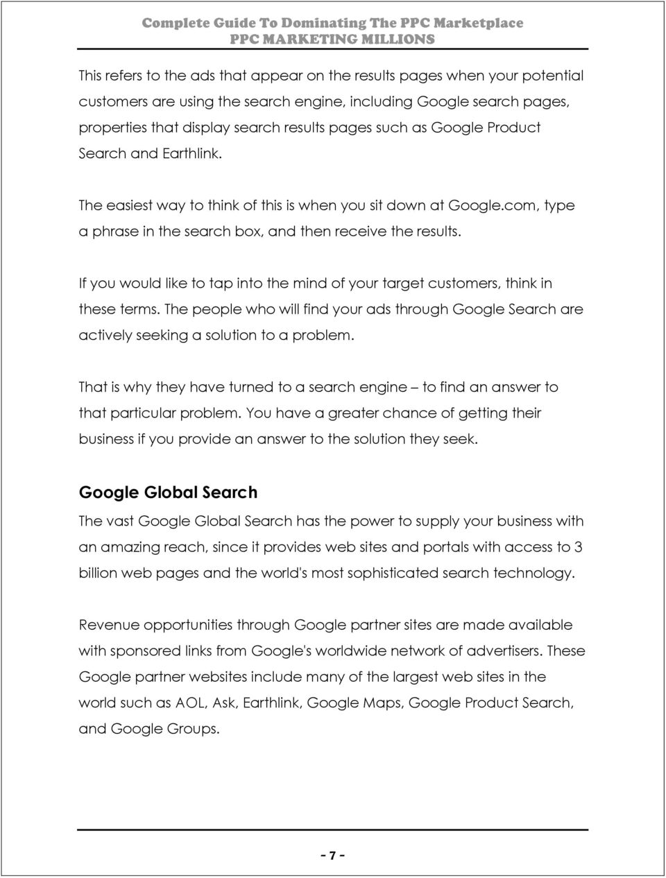 If you would like to tap into the mind of your target customers, think in these terms. The people who will find your ads through Google Search are actively seeking a solution to a problem.