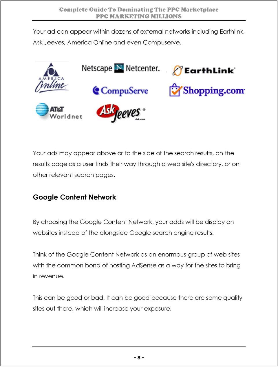 Google Content Network By choosing the Google Content Network, your adds will be display on websites instead of the alongside Google search engine results.