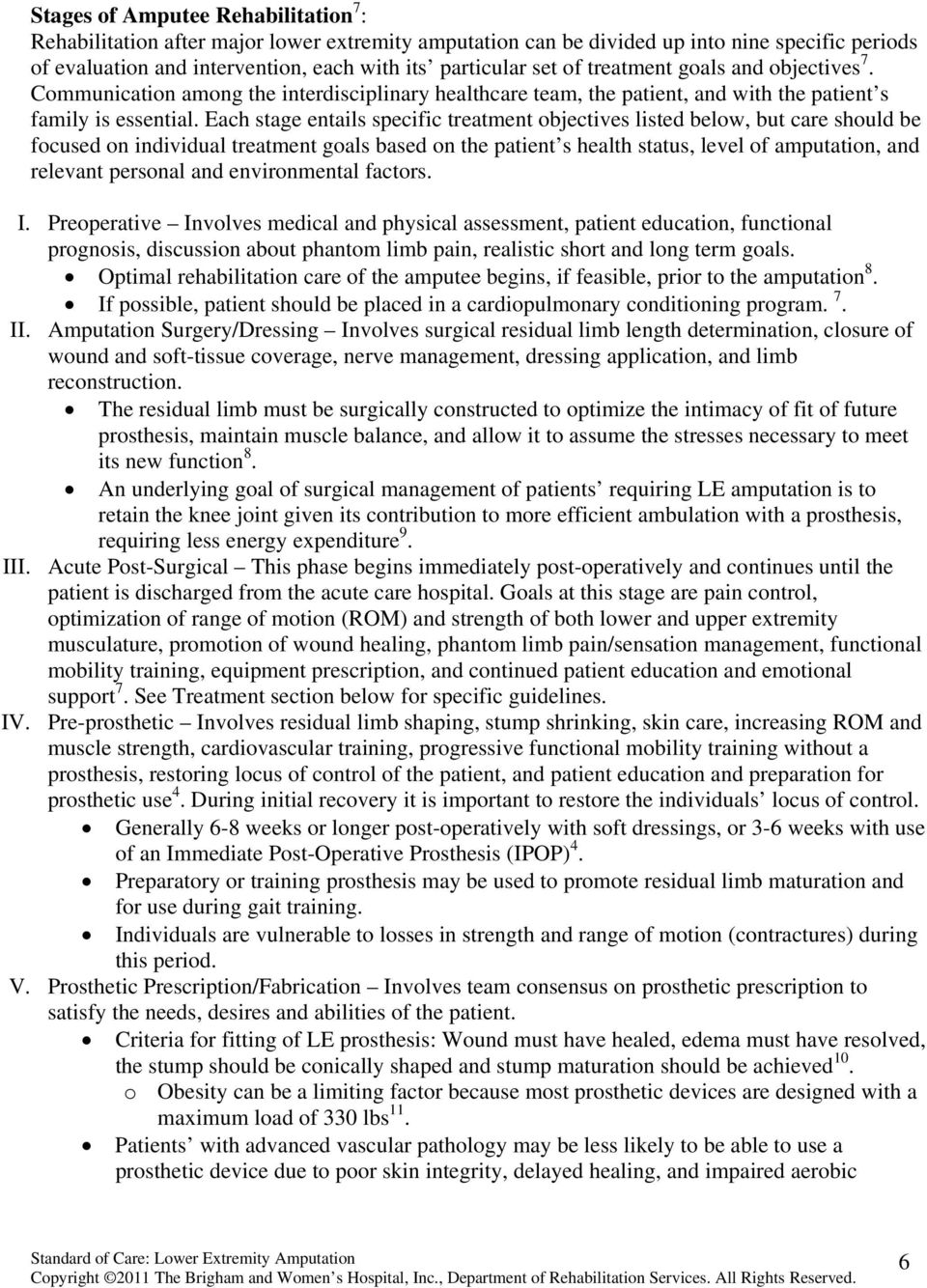 Each stage entails specific treatment objectives listed below, but care should be focused on individual treatment goals based on the patient s health status, level of amputation, and relevant