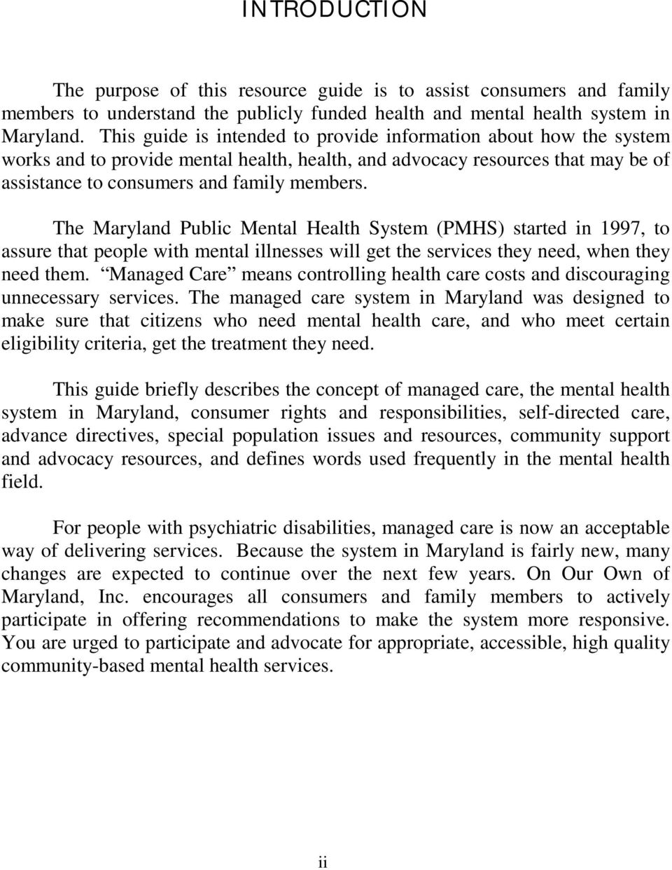 The Maryland Public Mental Health System (PMHS) started in 1997, to assure that people with mental illnesses will get the services they need, when they need them.