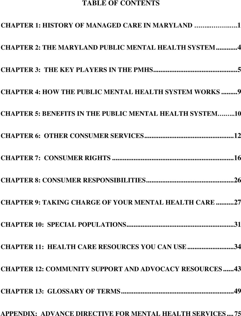 ..12 CHAPTER 7: CONSUMER RIGHTS...16 CHAPTER 8: CONSUMER RESPONSIBILITIES...26 CHAPTER 9: TAKING CHARGE OF YOUR MENTAL HEALTH CARE...27 CHAPTER 10: SPECIAL POPULATIONS.