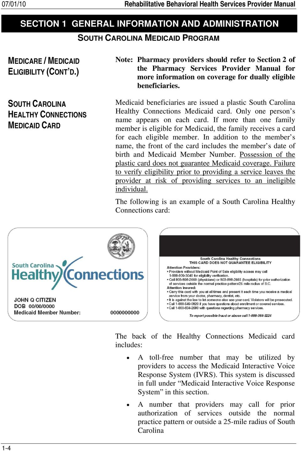 beneficiaries. Medicaid beneficiaries are issued a plastic South Carolina Healthy Connections Medicaid card. Only one person s name appears on each card.