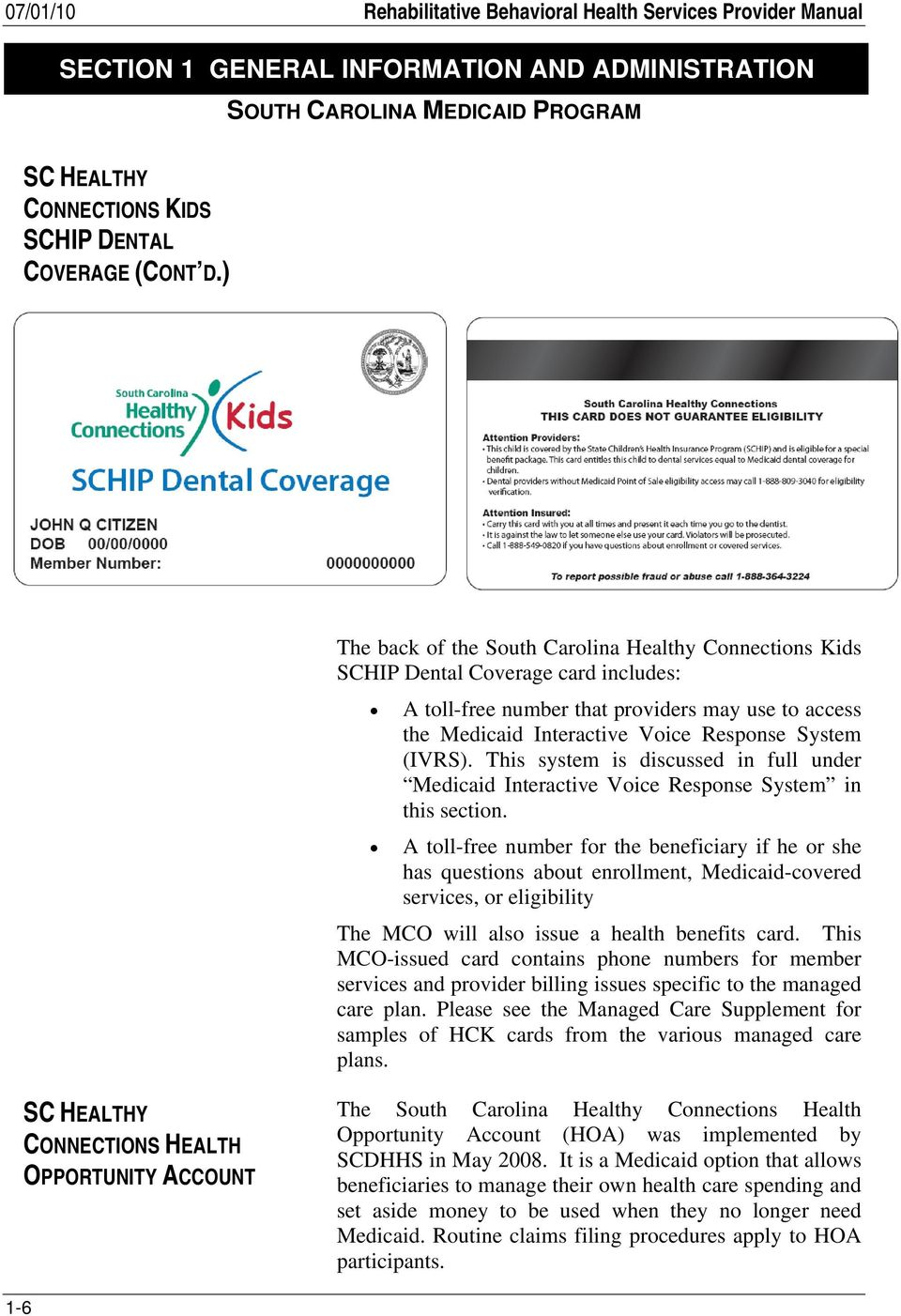 ) The back of the South Carolina Healthy Connections Kids SCHIP Dental Coverage card includes: A toll-free number that providers may use to access the Medicaid Interactive Voice Response System