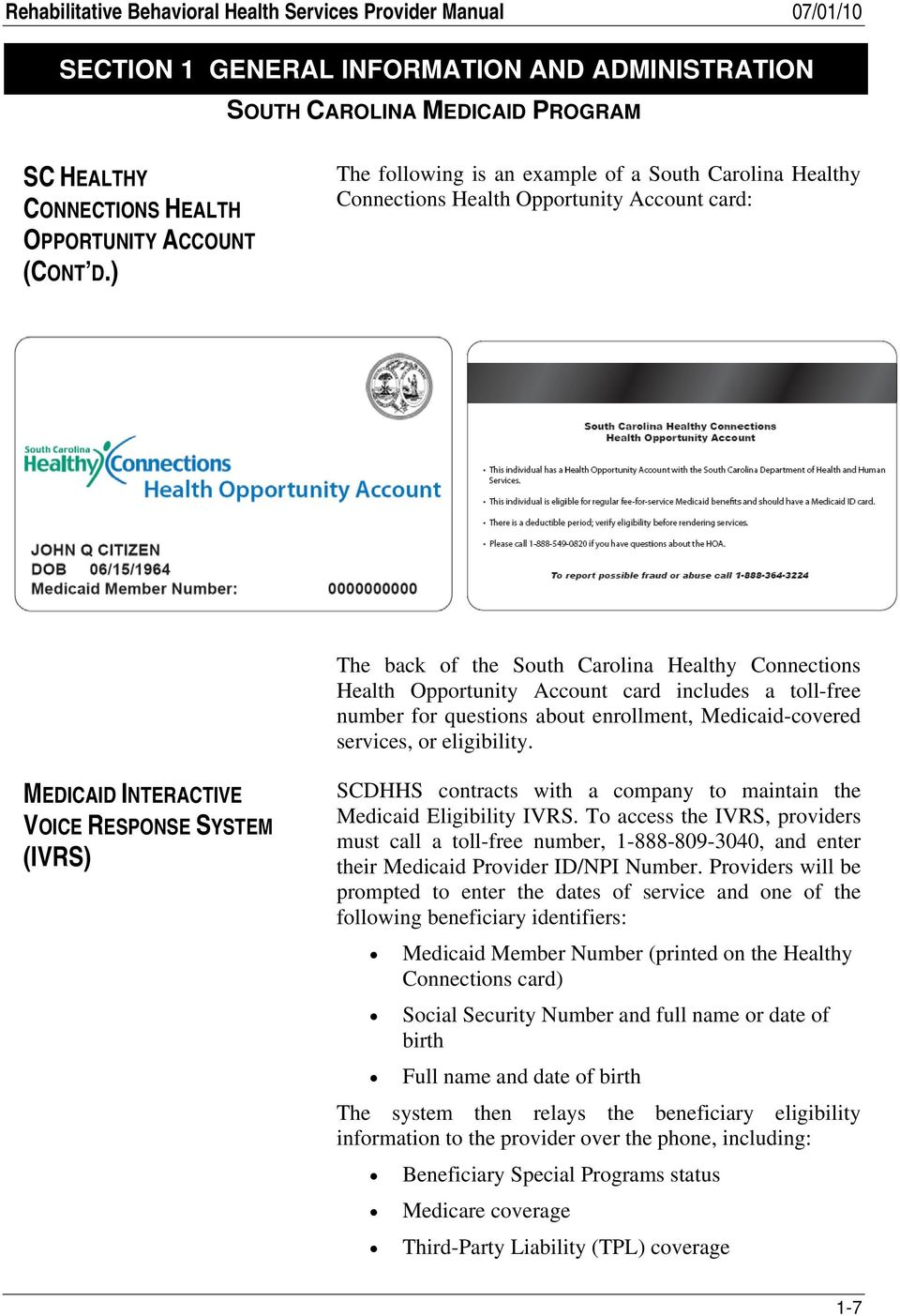 ) The following is an example of a South Carolina Healthy Connections Health Opportunity Account card: The back of the South Carolina Healthy Connections Health Opportunity Account card includes a