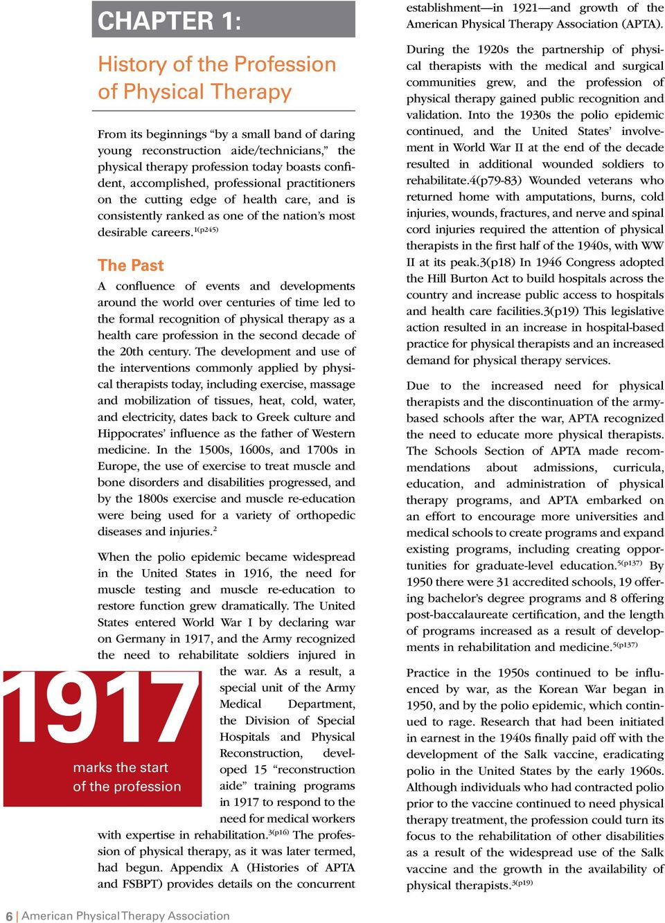 1(p245) The Past A confluence of events and developments around the world over centuries of time led to the formal recognition of physical therapy as a health care profession in the second decade of