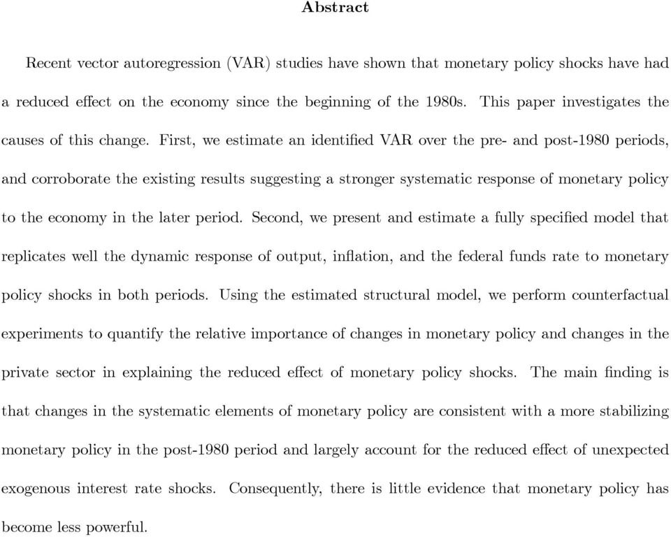 First, we estimate an identi ed VAR over the pre- and post-1980 periods, and corroborate the existing results suggesting a stronger systematic response of monetary policy to the economy in the later