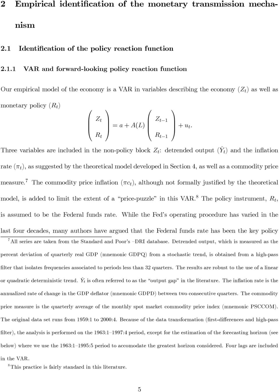 1 VAR and forward-looking policy reaction function Our empirical model of the economy is a VAR in variables describing the economy (Z t )aswellas monetary policy (R t ) 0 B @ Z t R t 1 0 C A = a +