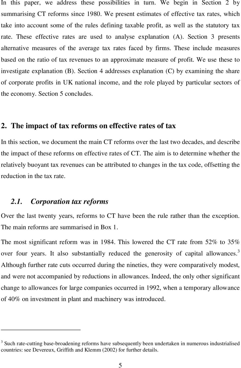 These effective rates are used to analyse explanation (A). Section 3 presents alternative measures of the average tax rates faced by firms.