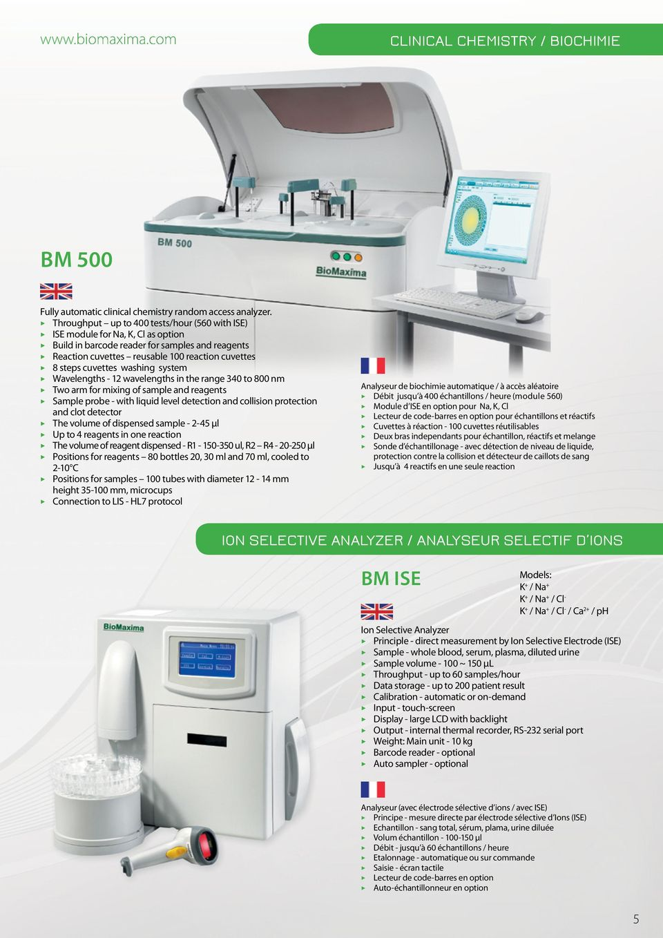 washing system Wavelengths - 12 wavelengths in the range 340 to 800 nm Two arm for mixing of sample and reagents Sample probe - with liquid level detection and collision protection and clot detector