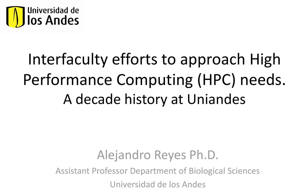A decade history at Uniandes Alejandro Reyes Ph.D.