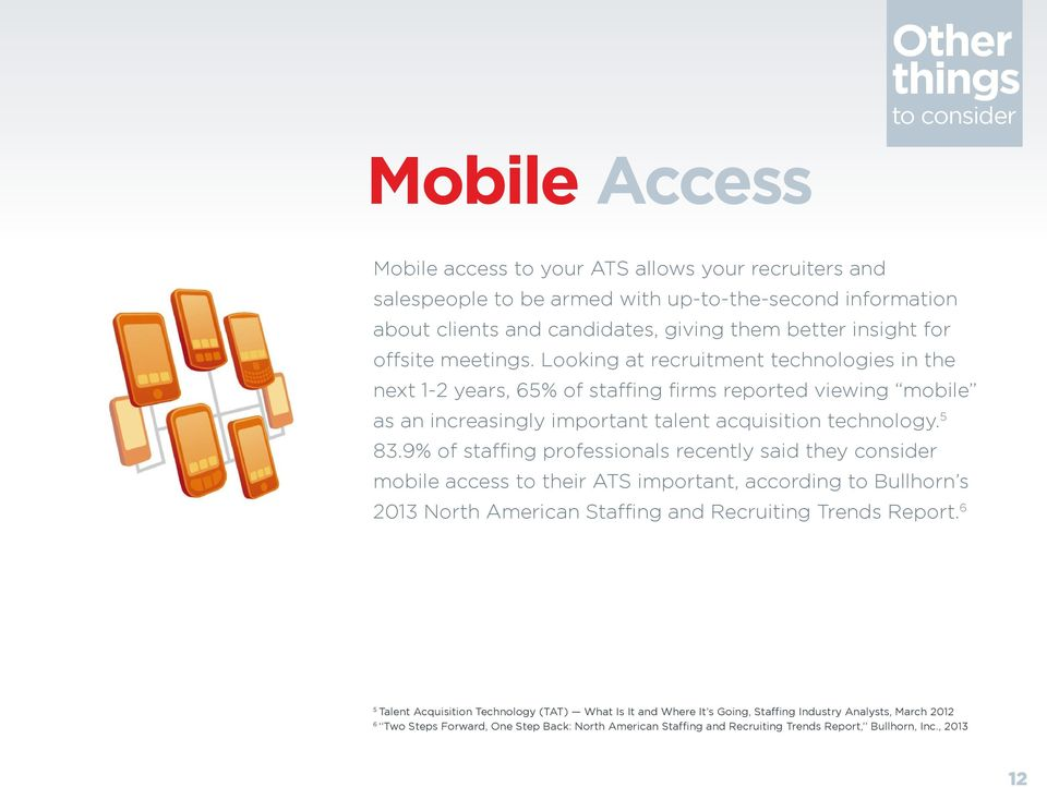 9% of staffing professionals recently said they consider mobile access to their ATS important, according to Bullhorn s 2013 North American Staffing and Recruiting Trends Report.