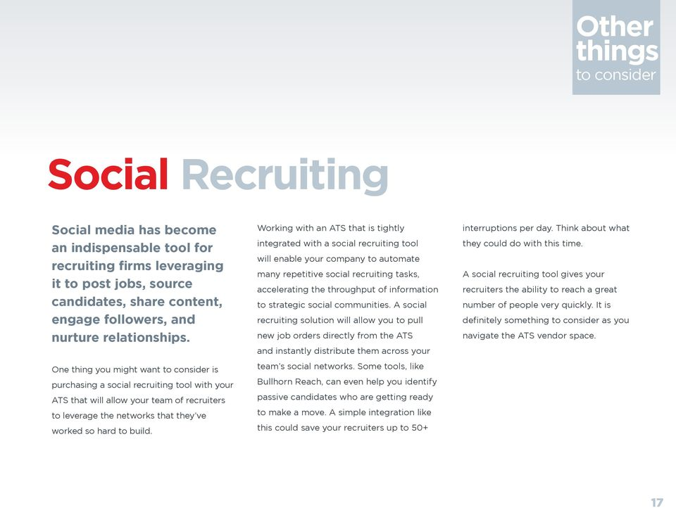 One thing you might want to consider is purchasing a social recruiting tool with your ATS that will allow your team of recruiters to leverage the networks that they ve worked so hard to build.