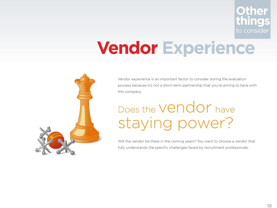 company. Does the vendor have staying power? Will the vendor be there in the coming years?